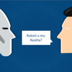Aby to mělo smysl: Roboti a my, realita?